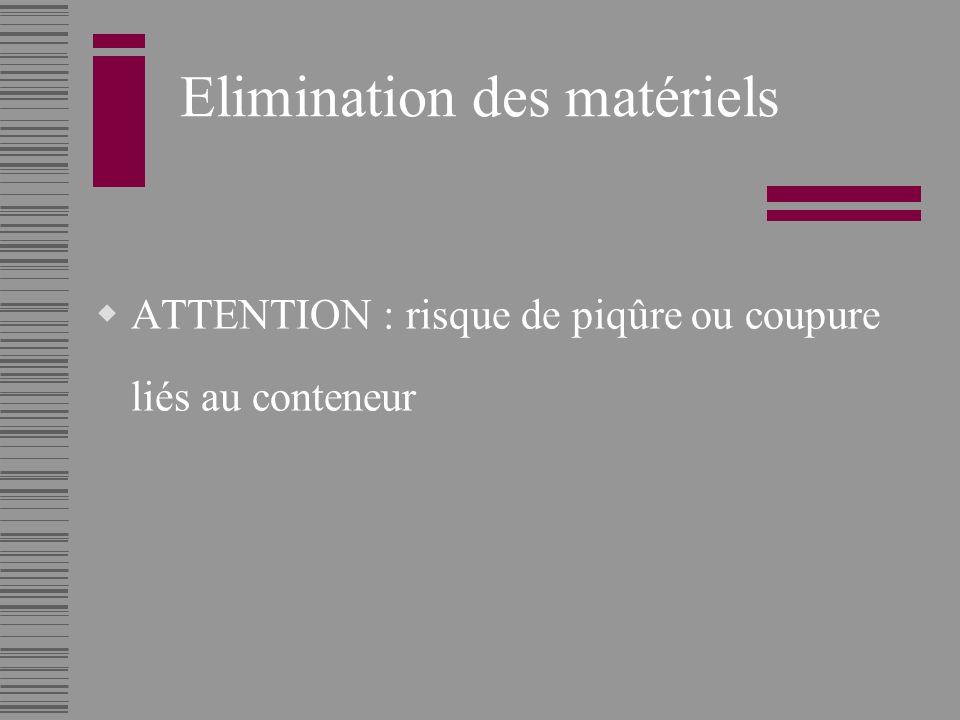 Elimination des matériels ATTENTION : risque de piqûre ou coupure liés au conteneur