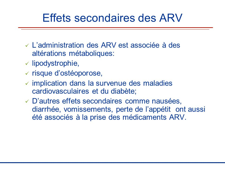 Effets secondaires des ARV Ladministration des ARV est associée à des altérations métaboliques: lipodystrophie, risque dostéoporose, implication dans