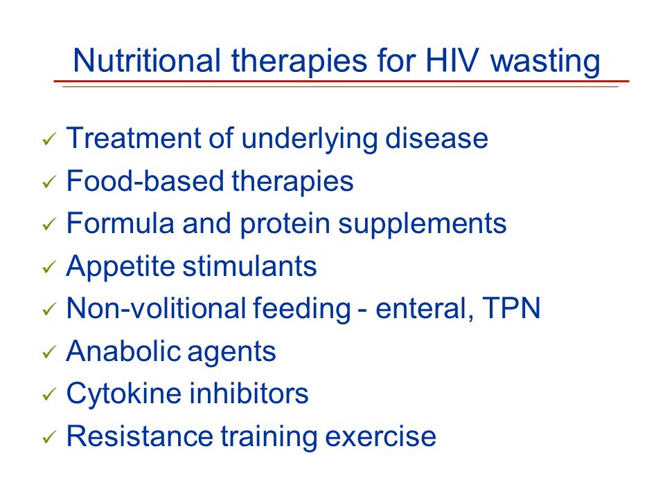 Nutritional therapies for HIV wasting Treatment of underlying disease Food-based therapies Formula and protein supplements Appetite stimulants Non-vol