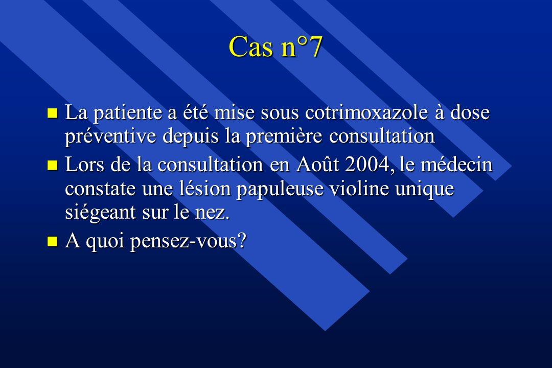 Cas n°7 n La patiente a été mise sous cotrimoxazole à dose préventive depuis la première consultation n Lors de la consultation en Août 2004, le médec