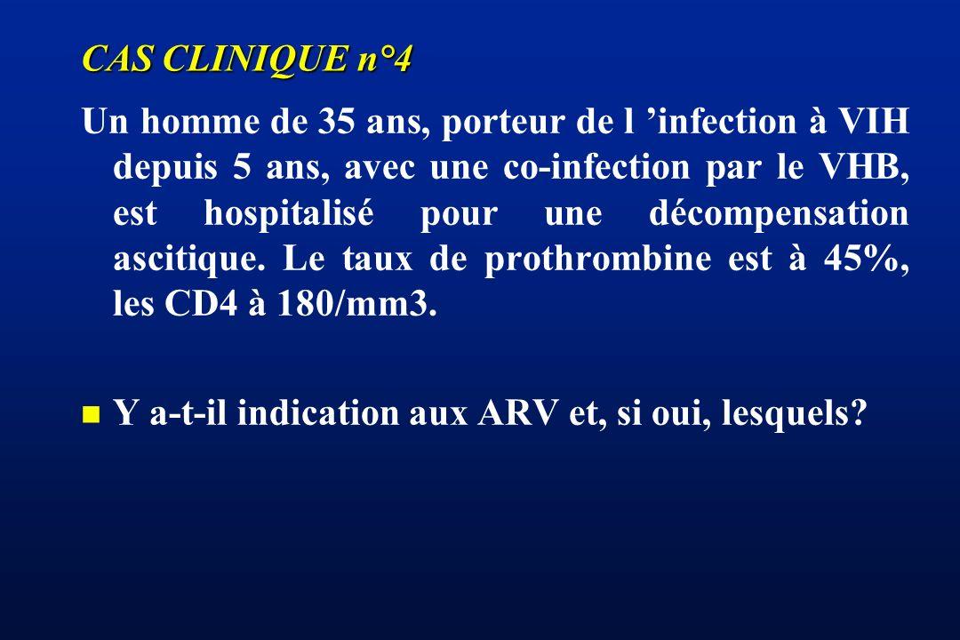 CAS CLINIQUE n°4 Un homme de 35 ans, porteur de l infection à VIH depuis 5 ans, avec une co-infection par le VHB, est hospitalisé pour une décompensat