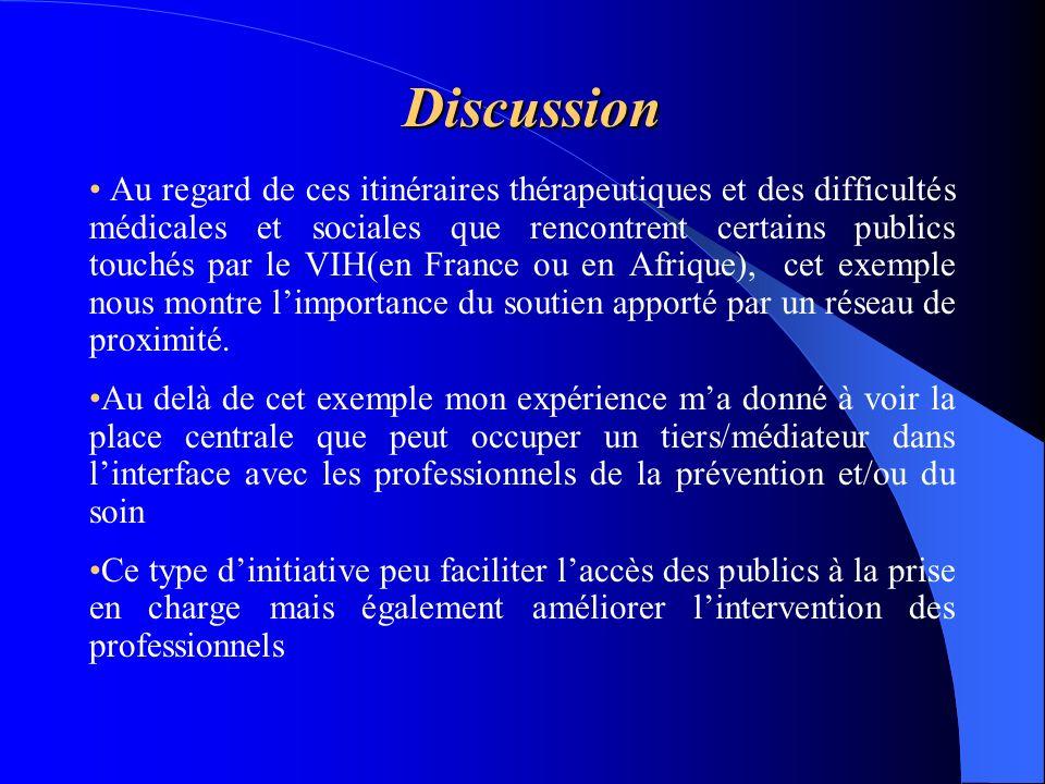 Discussion Au regard de ces itinéraires thérapeutiques et des difficultés médicales et sociales que rencontrent certains publics touchés par le VIH(en