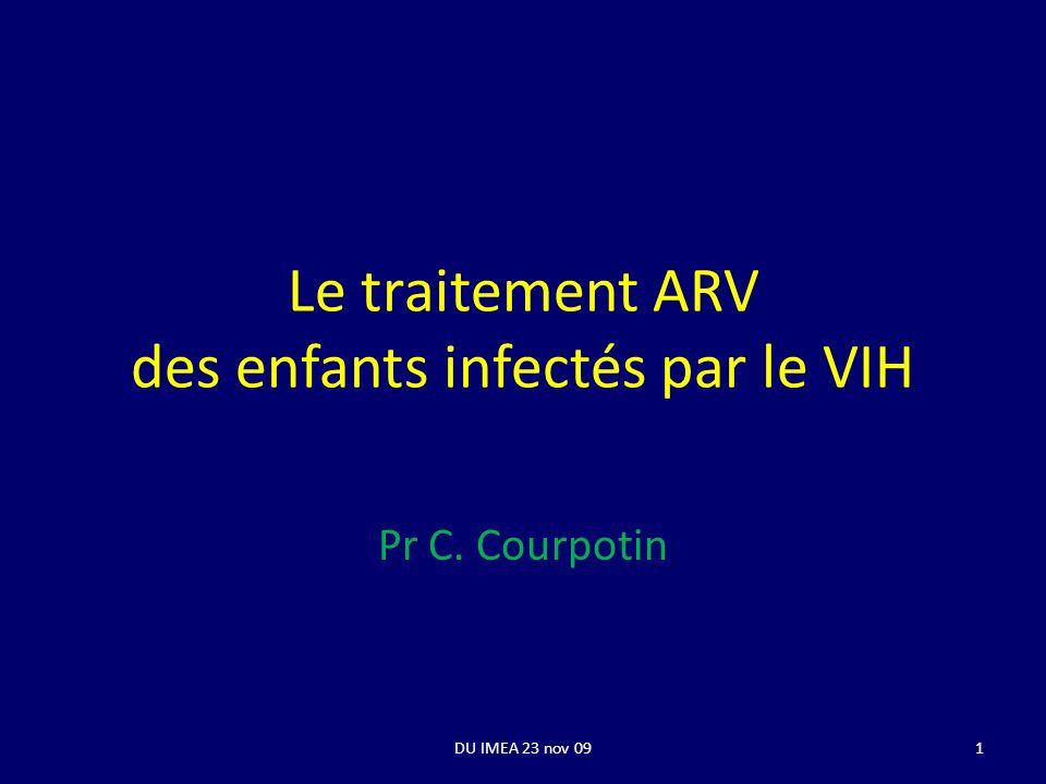 Le traitement ARV des enfants infectés par le VIH Pr C. Courpotin 1DU IMEA 23 nov 09