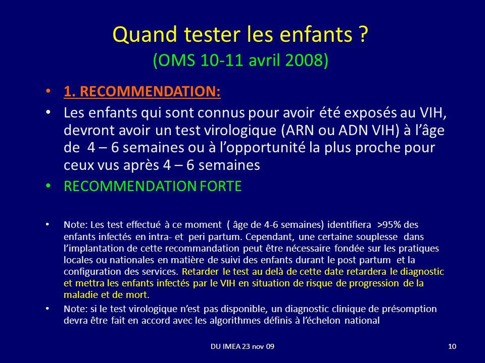 DU IMEA 23 nov 0910 Quand tester les enfants ? (OMS 10-11 avril 2008) 1. RECOMMENDATION: Les enfants qui sont connus pour avoir été exposés au VIH, de