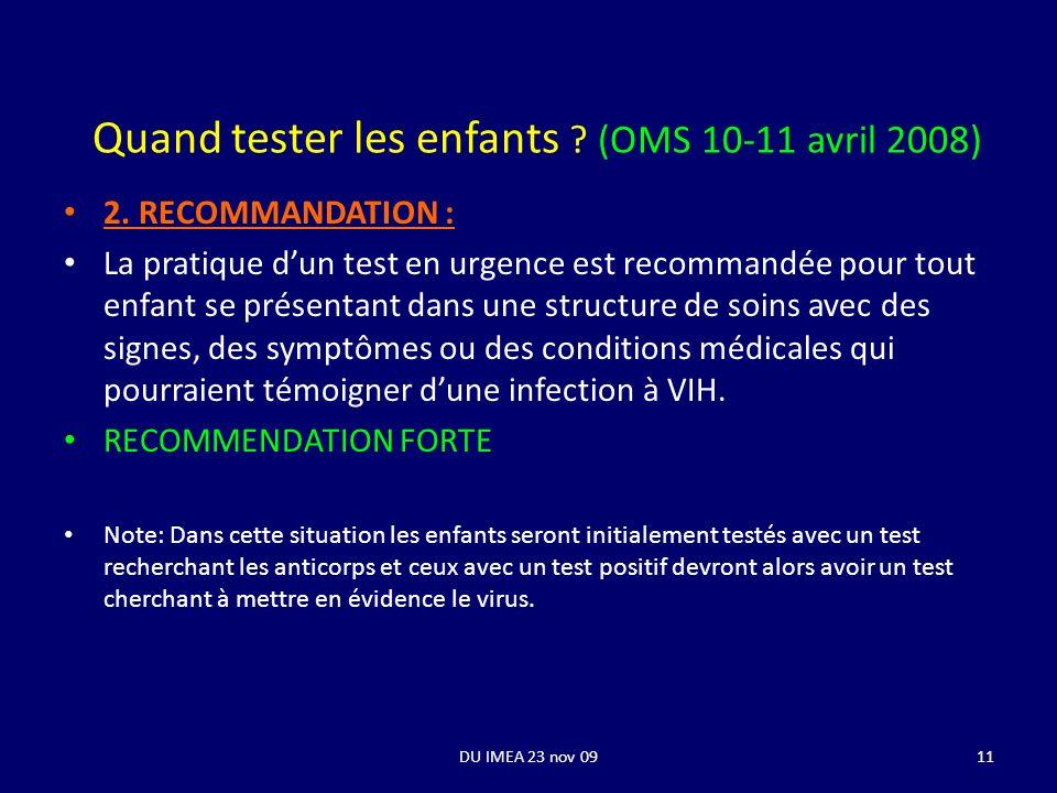 DU IMEA 23 nov 0911 Quand tester les enfants ? (OMS 10-11 avril 2008) 2. RECOMMANDATION : La pratique dun test en urgence est recommandée pour tout en