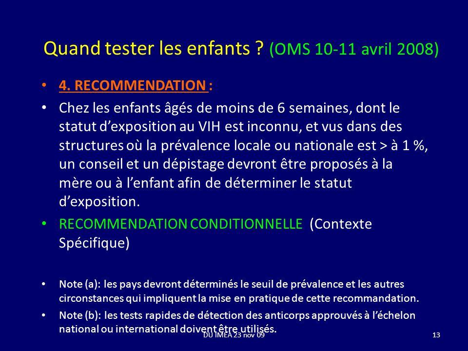 13 Quand tester les enfants ? (OMS 10-11 avril 2008) 4. RECOMMENDATION : Chez les enfants âgés de moins de 6 semaines, dont le statut dexposition au V