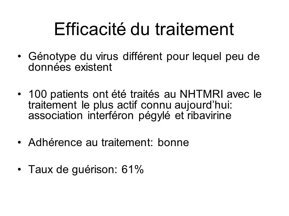 Efficacité du traitement Génotype du virus différent pour lequel peu de données existent 100 patients ont été traités au NHTMRI avec le traitement le