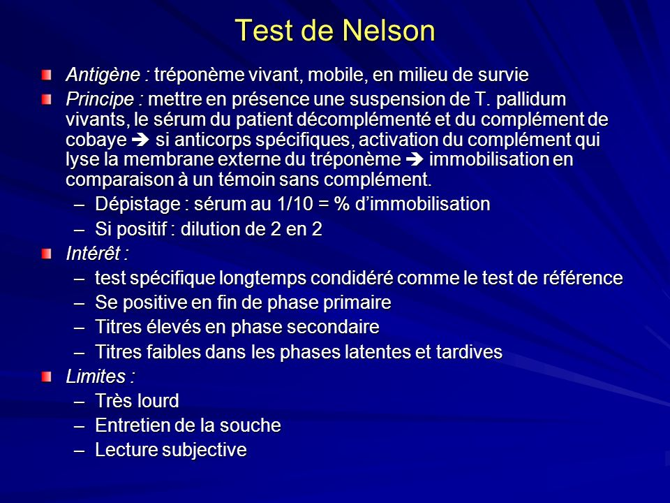 Test de Nelson Antigène : tréponème vivant, mobile, en milieu de survie Principe : mettre en présence une suspension de T. pallidum vivants, le sérum
