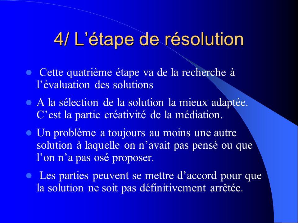 4/ Létape de résolution Cette quatrième étape va de la recherche à lévaluation des solutions A la sélection de la solution la mieux adaptée. Cest la p