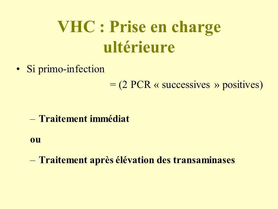 VHC : Prise en charge ultérieure Si primo-infection = (2 PCR « successives » positives) –Traitement immédiat ou –Traitement après élévation des transa