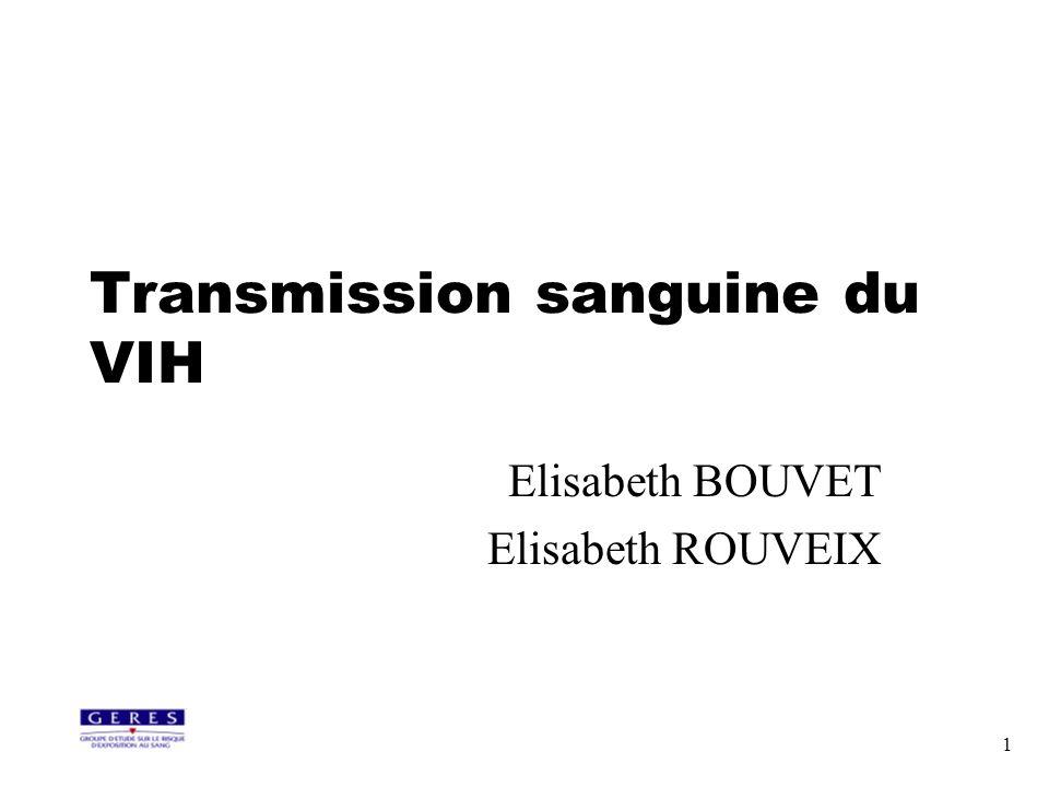 1 Transmission sanguine du VIH Elisabeth BOUVET Elisabeth ROUVEIX