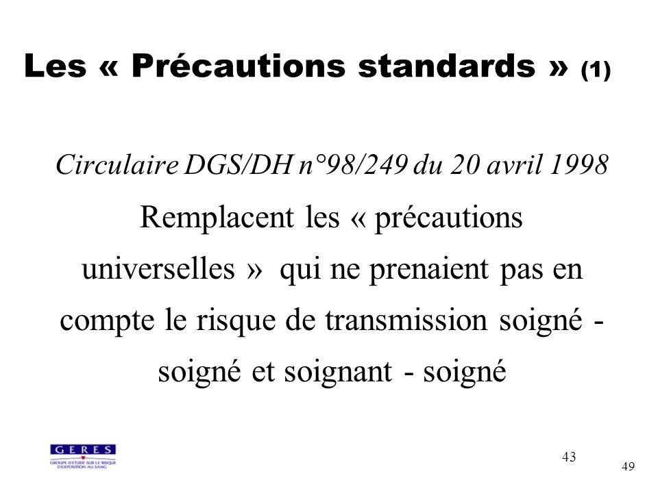 49 Les « Précautions standards » (1) Circulaire DGS/DH n°98/249 du 20 avril 1998 Remplacent les « précautions universelles » qui ne prenaient pas en c