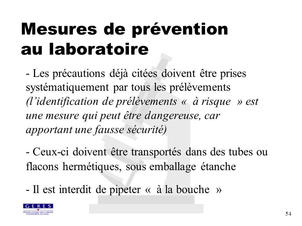 54 Mesures de prévention au laboratoire - Les précautions déjà citées doivent être prises systématiquement par tous les prélèvements (lidentification