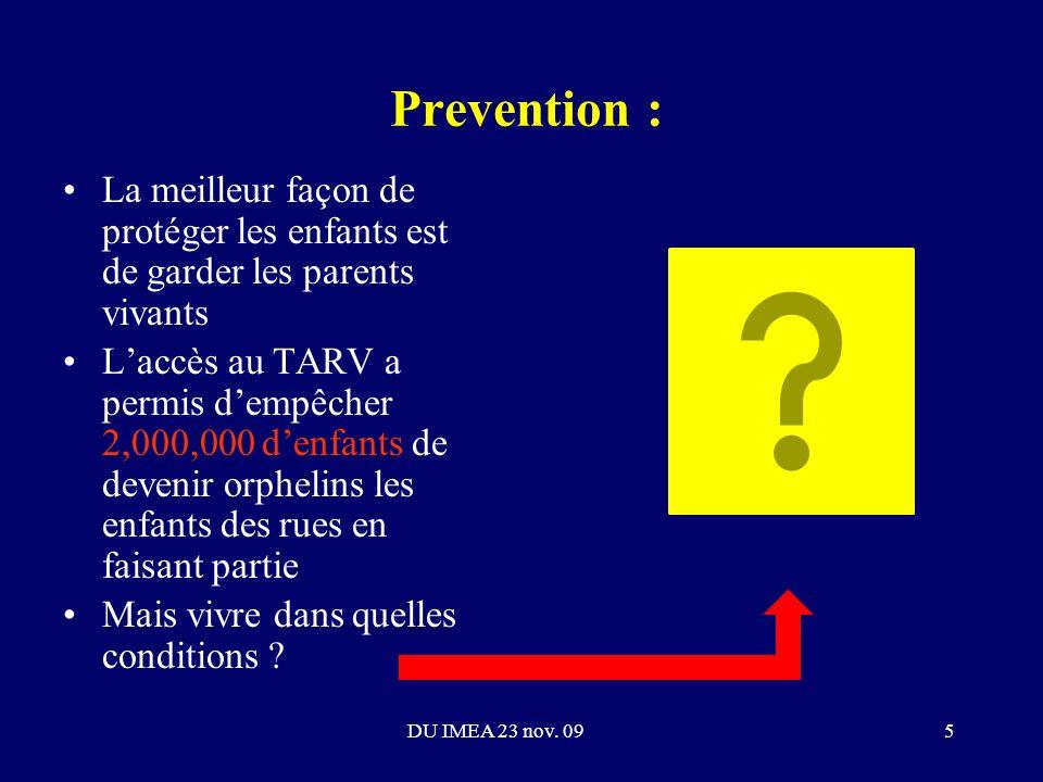 Prevention : La meilleur façon de protéger les enfants est de garder les parents vivants Laccès au TARV a permis dempêcher 2,000,000 denfants de devenir orphelins les enfants des rues en faisant partie Mais vivre dans quelles conditions .