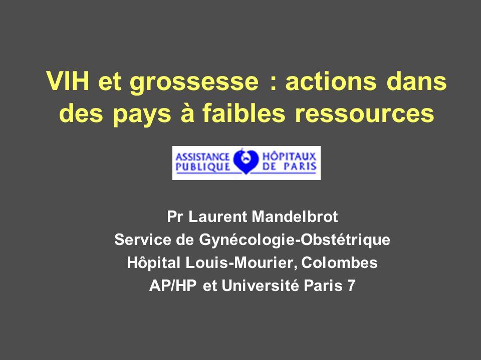 VIH et grossesse : actions dans des pays à faibles ressources Pr Laurent Mandelbrot Service de Gynécologie-Obstétrique Hôpital Louis-Mourier, Colombes