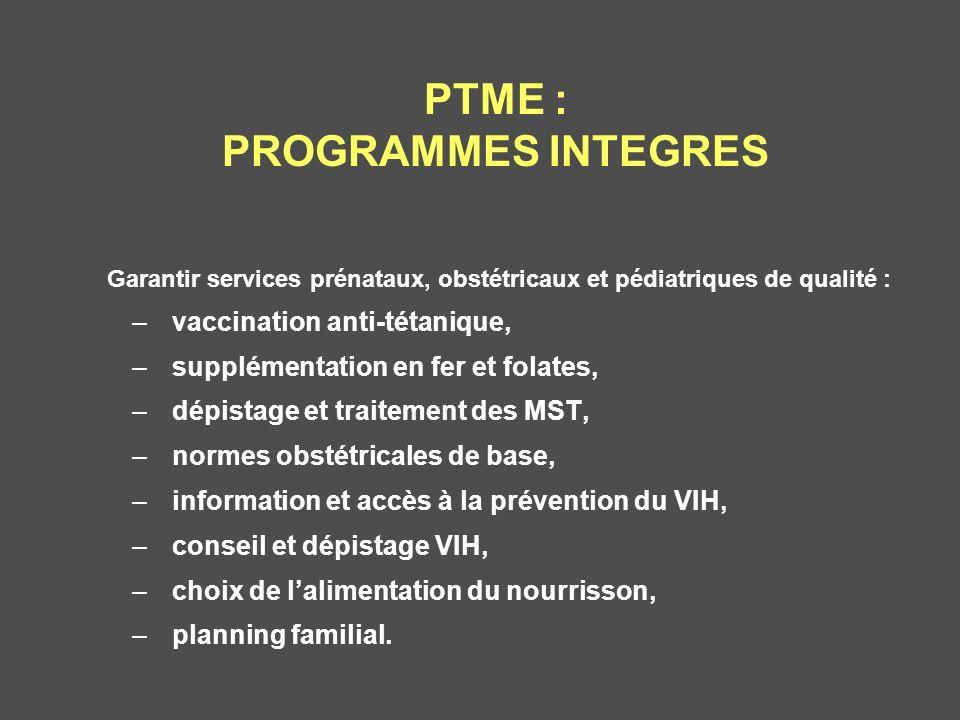 PTME : PROGRAMMES INTEGRES Garantir services prénataux, obstétricaux et pédiatriques de qualité : –vaccination anti-tétanique, –supplémentation en fer