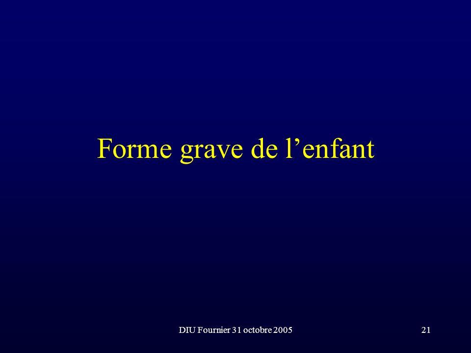 DIU Fournier 31 octobre 200521 Forme grave de lenfant