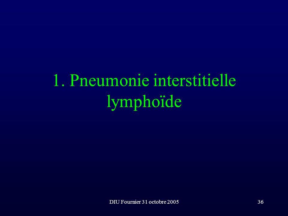 DIU Fournier 31 octobre 200536 1. Pneumonie interstitielle lymphoïde