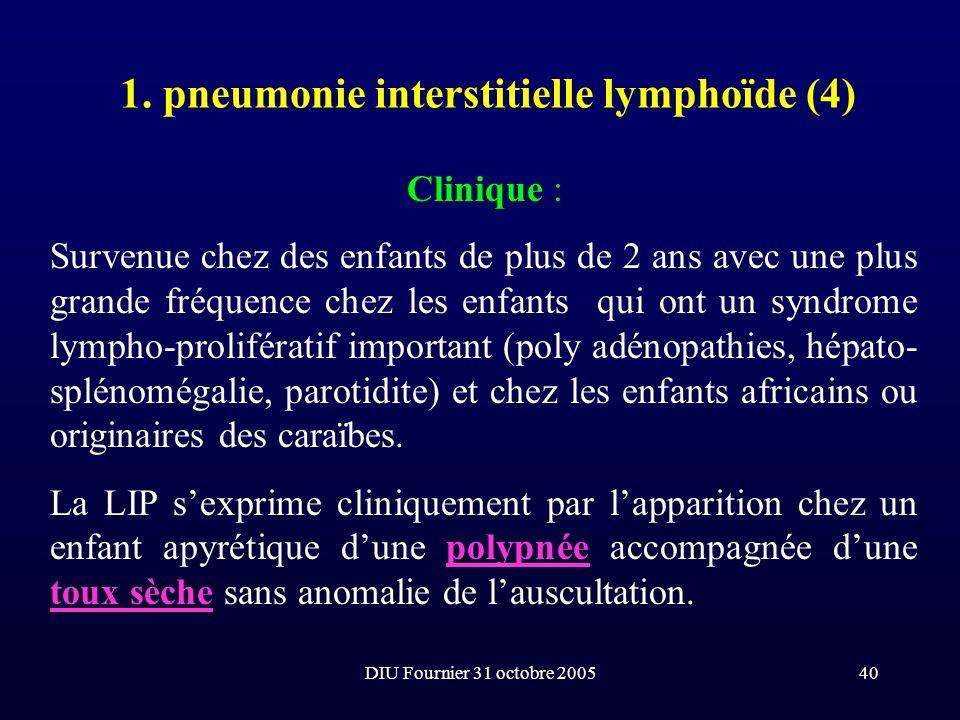 DIU Fournier 31 octobre 200540 1. pneumonie interstitielle lymphoïde (4) Clinique : Survenue chez des enfants de plus de 2 ans avec une plus grande fr