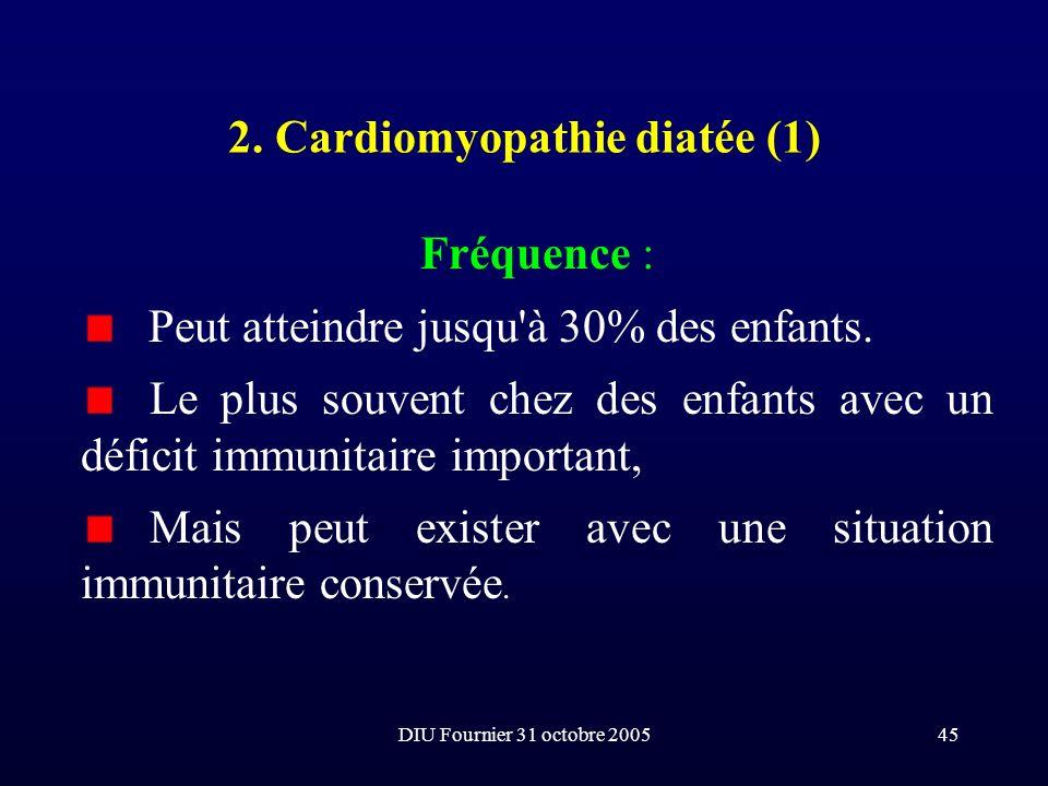 DIU Fournier 31 octobre 200545 2. Cardiomyopathie diatée (1) Fréquence : Peut atteindre jusqu'à 30% des enfants. Le plus souvent chez des enfants avec