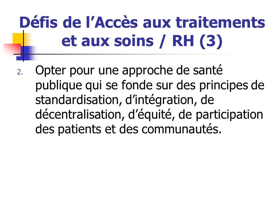 Défis de lAccès aux traitements et aux soins / RH (3) 2. Opter pour une approche de santé publique qui se fonde sur des principes de standardisation,