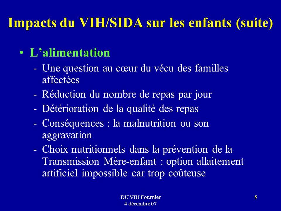 DU VIH Fournier 4 décembre 07 5 Impacts du VIH/SIDA sur les enfants (suite) Lalimentation -Une question au cœur du vécu des familles affectées -Réduct