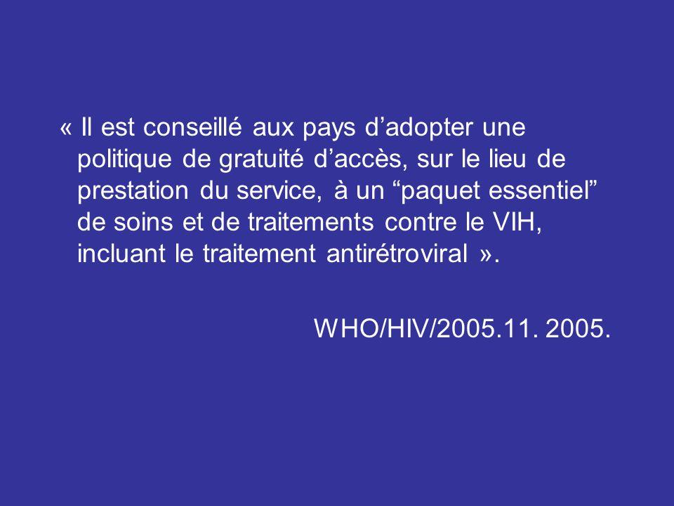 « Il est conseillé aux pays dadopter une politique de gratuité daccès, sur le lieu de prestation du service, à un paquet essentiel de soins et de traitements contre le VIH, incluant le traitement antirétroviral ».