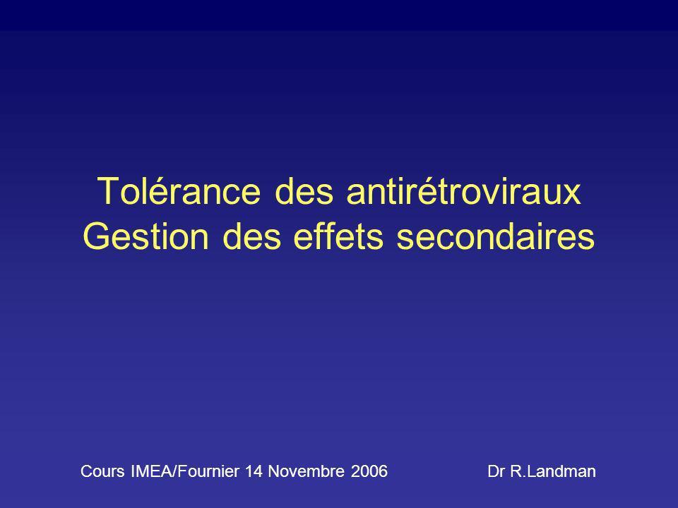 Tolérance des antirétroviraux Gestion des effets secondaires Cours IMEA/Fournier 14 Novembre 2006 Dr R.Landman