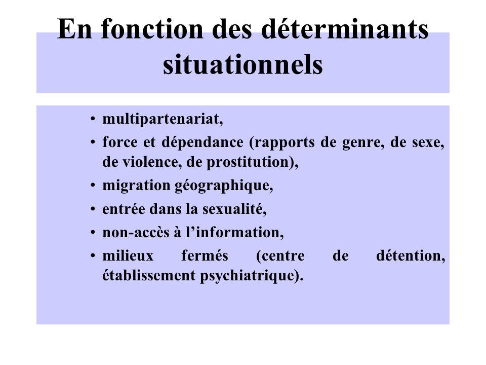 En fonction des déterminants situationnels multipartenariat, force et dépendance (rapports de genre, de sexe, de violence, de prostitution), migration