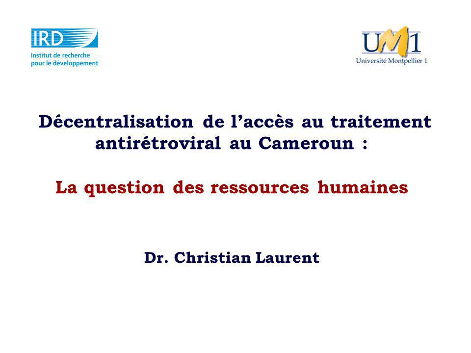 Décentralisation de laccès au traitement antirétroviral au Cameroun : La question des ressources humaines Dr.