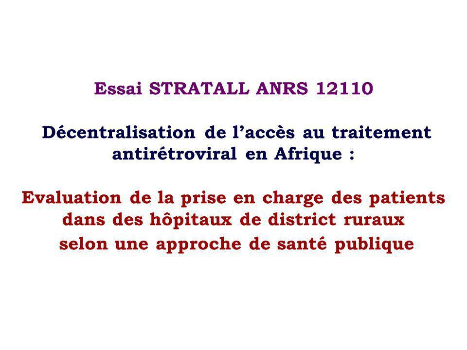 Essai STRATALL ANRS 12110 Décentralisation de laccès au traitement antirétroviral en Afrique : Evaluation de la prise en charge des patients dans des hôpitaux de district ruraux selon une approche de santé publique