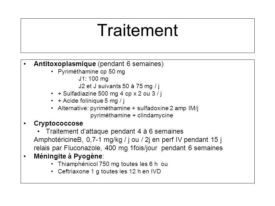 Primo-infection Traitement Antitoxoplasmique (pendant 6 semaines) Pyriméthamine cp 50 mg J1: 100 mg J2 et J suivants 50 à 75 mg / j + Sulfadiazine 500