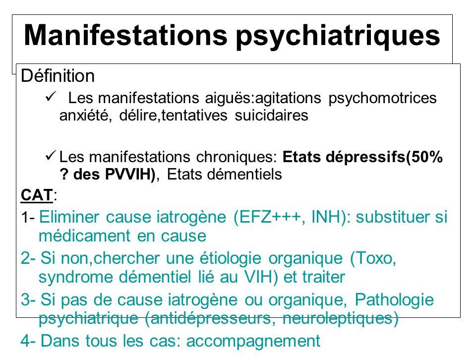 Primo-infection Manifestations psychiatriques Définition Les manifestations aiguës:agitations psychomotrices anxiété, délire,tentatives suicidaires Le