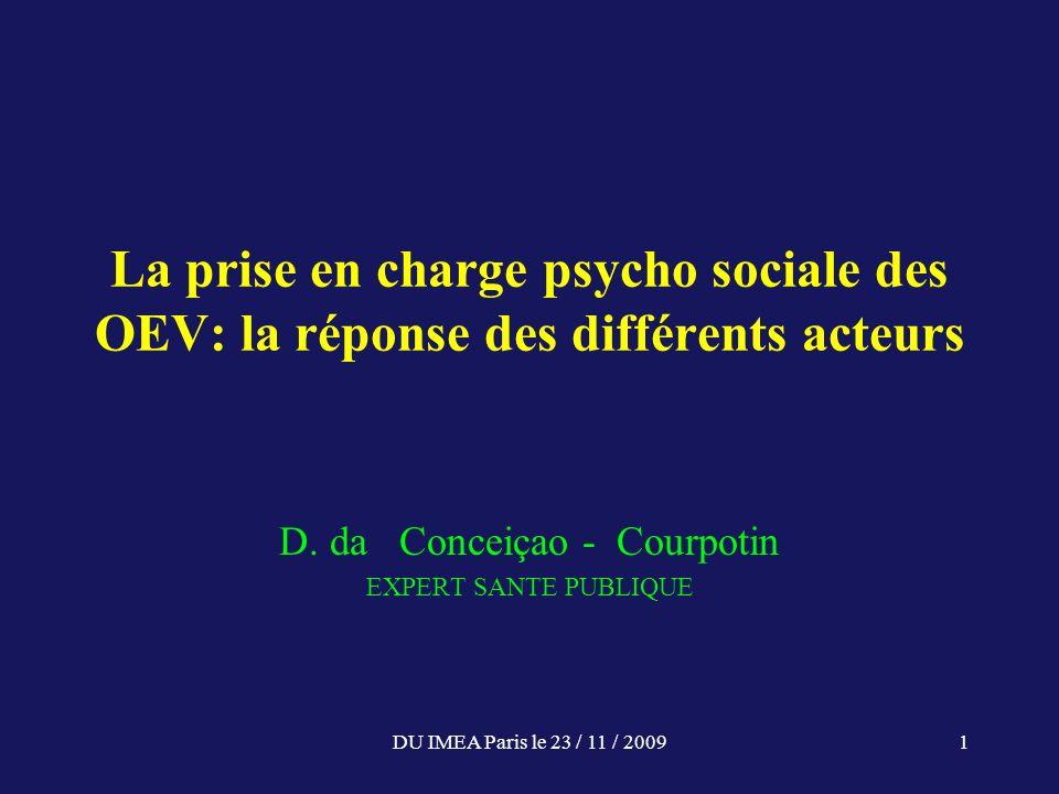 DU IMEA Paris le 23 / 11 / 20091 La prise en charge psycho sociale des OEV: la réponse des différents acteurs D. da Conceiçao - Courpotin EXPERT SANTE