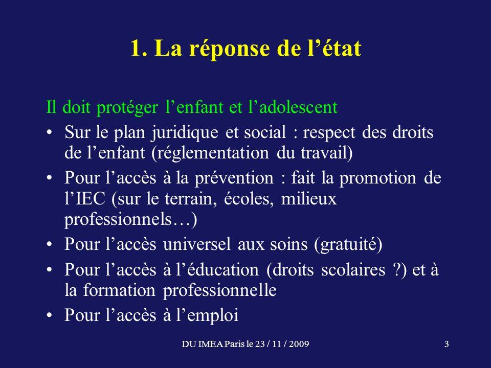 DU IMEA Paris le 23 / 11 / 20093 1. La réponse de létat Il doit protéger lenfant et ladolescent Sur le plan juridique et social : respect des droits d