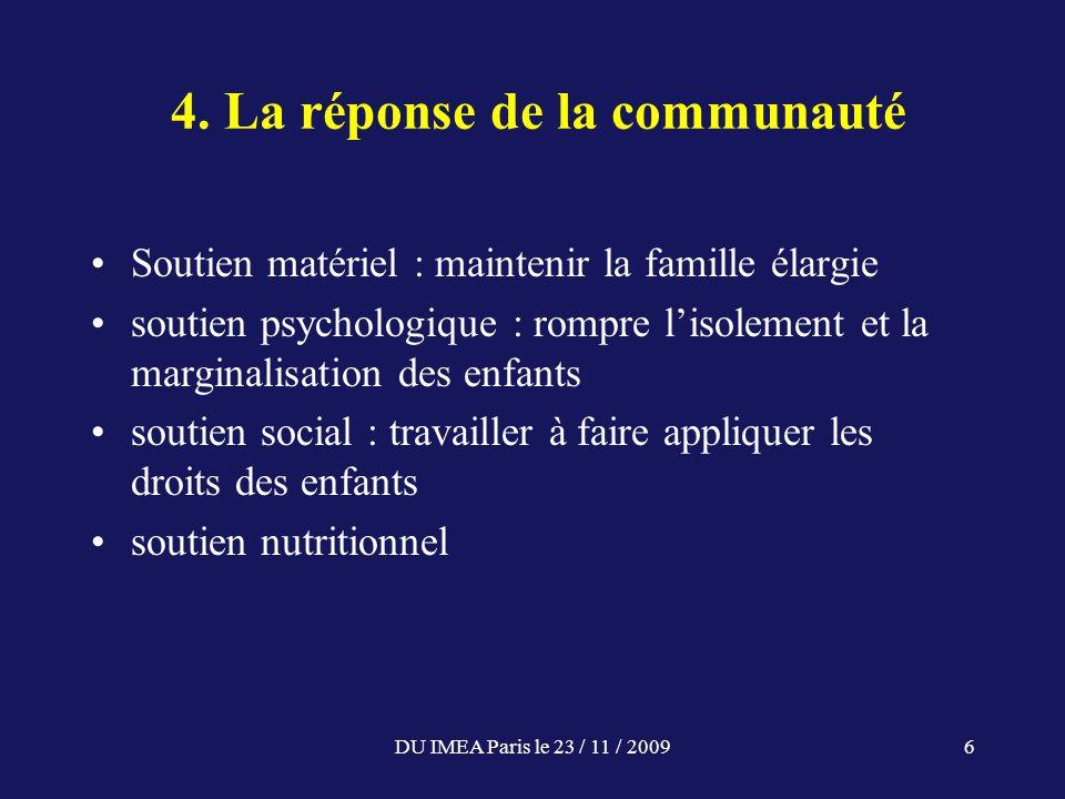 DU IMEA Paris le 23 / 11 / 20096 4. La réponse de la communauté Soutien matériel : maintenir la famille élargie soutien psychologique : rompre lisolem