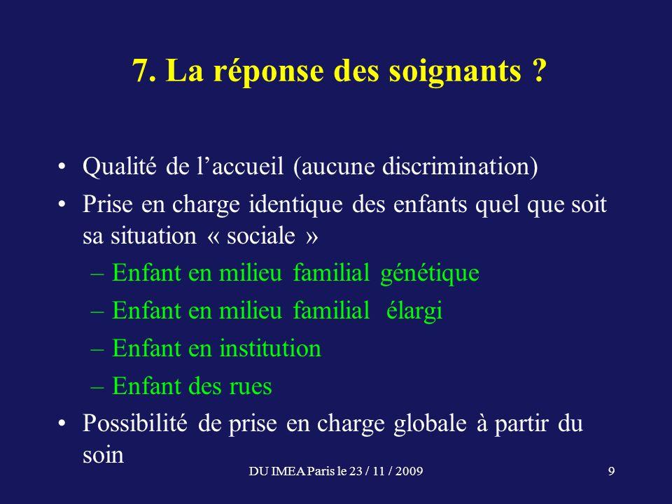 7. La réponse des soignants ? Qualité de laccueil (aucune discrimination) Prise en charge identique des enfants quel que soit sa situation « sociale »
