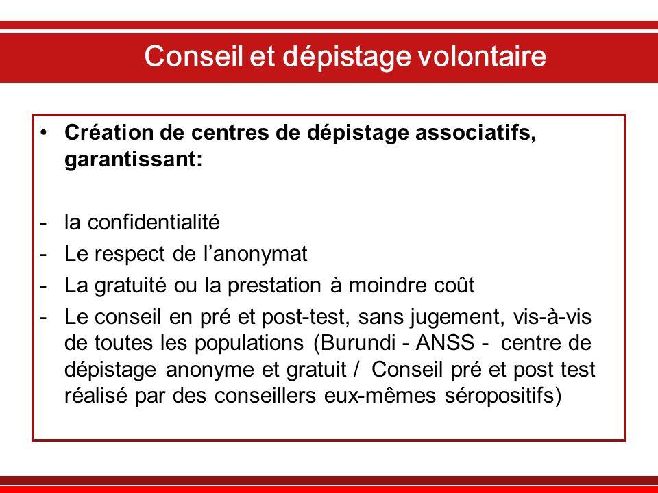 Conseil et dépistage volontaire Création de centres de dépistage associatifs, garantissant: -la confidentialité -Le respect de lanonymat -La gratuité