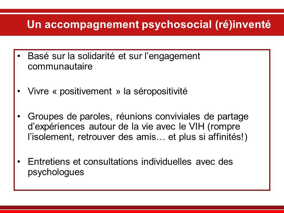 Un accompagnement psychosocial (ré)inventé Basé sur la solidarité et sur lengagement communautaire Vivre « positivement » la séropositivité Groupes de
