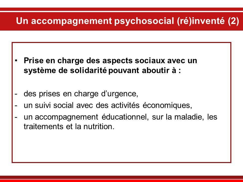 Un accompagnement psychosocial (ré)inventé (2) Prise en charge des aspects sociaux avec un système de solidarité pouvant aboutir à : -des prises en ch