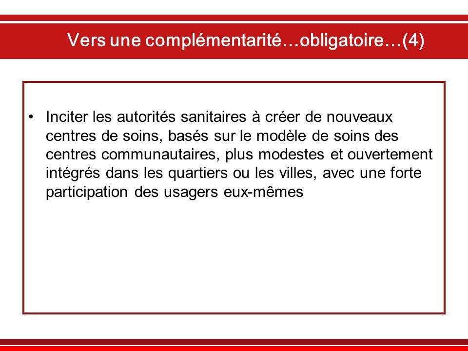 Vers une complémentarité…obligatoire…(4) Inciter les autorités sanitaires à créer de nouveaux centres de soins, basés sur le modèle de soins des centr