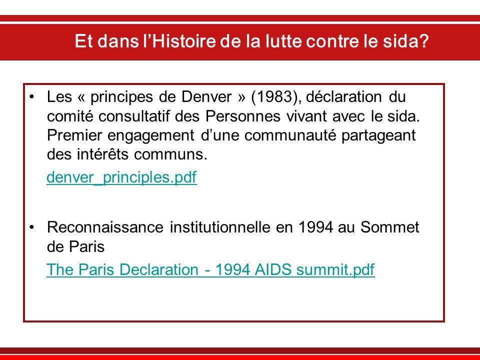 Et dans lHistoire de la lutte contre le sida? Les « principes de Denver » (1983), déclaration du comité consultatif des Personnes vivant avec le sida.