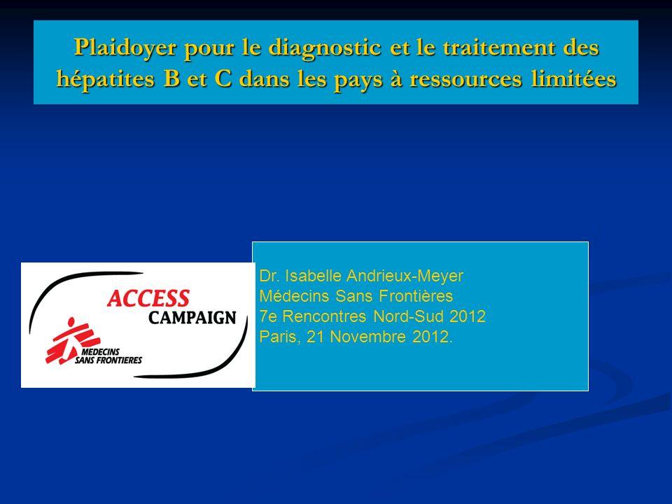 Agenda Accès Hépatites B et C pour les pays à ressources limitées Données épidémiologiques fiables Données épidémiologiques fiables Tests de screening/ diagnostic/ monitoring simples, efficaces et abordables( $$$).
