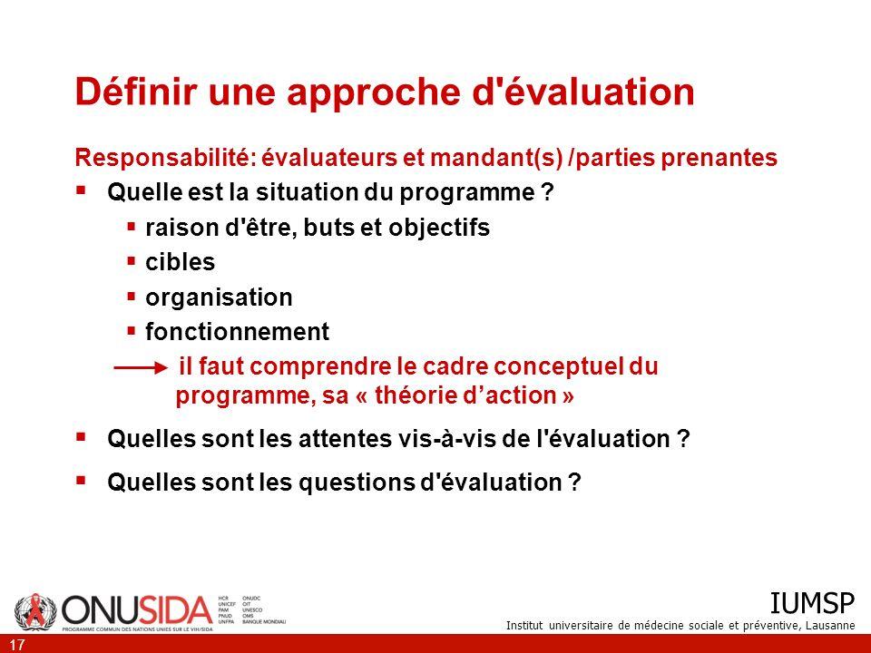 IUMSP Institut universitaire de médecine sociale et préventive, Lausanne 17 Définir une approche d'évaluation Responsabilité: évaluateurs et mandant(s