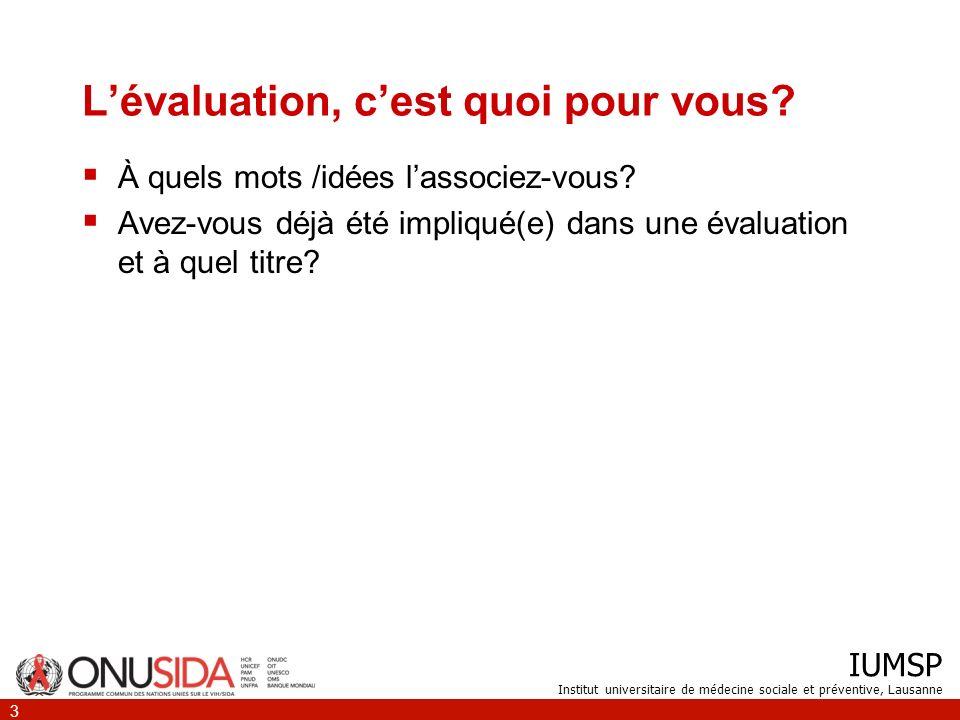 IUMSP Institut universitaire de médecine sociale et préventive, Lausanne 3 Lévaluation, cest quoi pour vous? À quels mots /idées lassociez-vous? Avez-