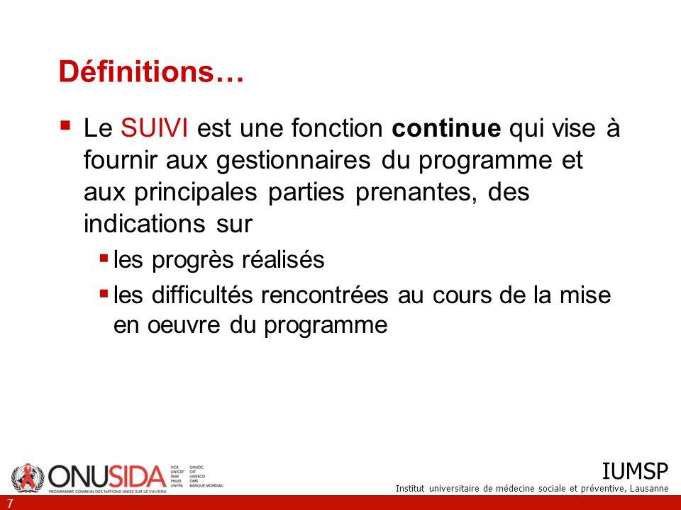 IUMSP Institut universitaire de médecine sociale et préventive, Lausanne 7 Définitions… Le SUIVI est une fonction continue qui vise à fournir aux gest