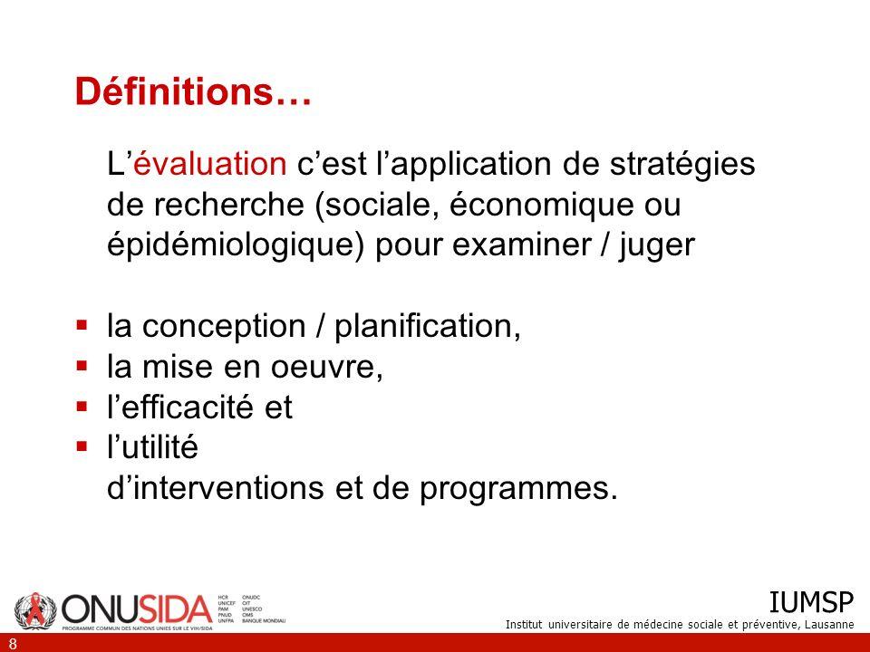 IUMSP Institut universitaire de médecine sociale et préventive, Lausanne 8 Définitions… Lévaluation cest lapplication de stratégies de recherche (soci