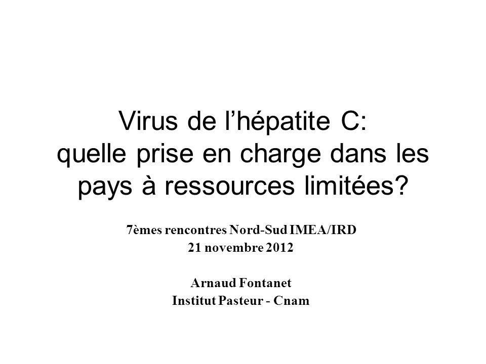 Virus de lhépatite C: quelle prise en charge dans les pays à ressources limitées? 7èmes rencontres Nord-Sud IMEA/IRD 21 novembre 2012 Arnaud Fontanet