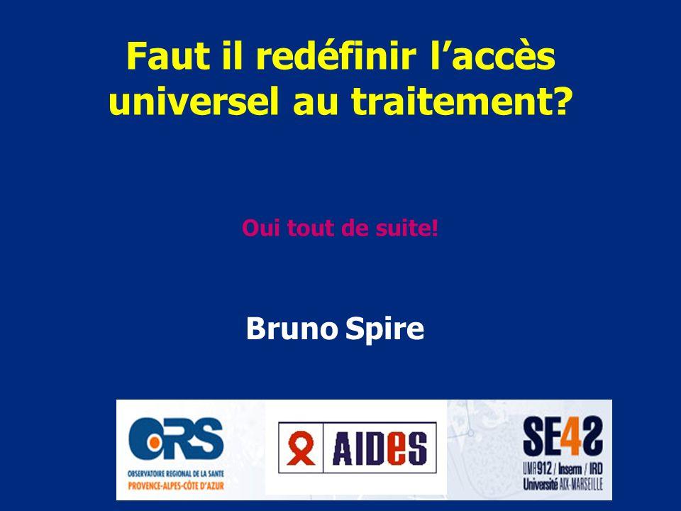 Faut il redéfinir laccès universel au traitement? Oui tout de suite! Bruno Spire
