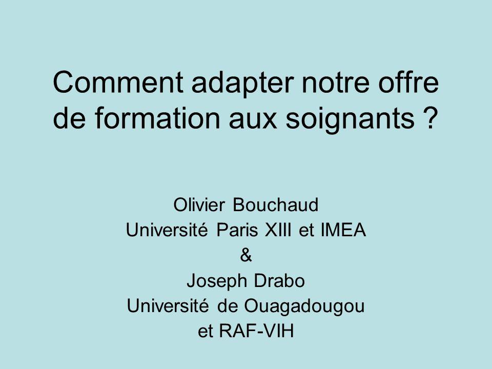 Comment adapter notre offre de formation aux soignants ? Olivier Bouchaud Université Paris XIII et IMEA & Joseph Drabo Université de Ouagadougou et RA